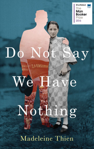 Man Booker Prize 2016 shortlist Do Not Say We Have Nothing by Madeleine Thien