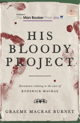 Man Booker Prize 2016 shortlist His Bloody Project by Graeme Macrae Burnet